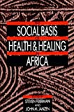 img - for The Social Basis of Health and Healing in Africa (Comparative Studies of Health Systems and Medical Care) Paperback - September 22, 1992 book / textbook / text book