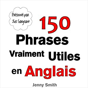 150 Phrases Vraiment Utiles en Anglais [150 Really Useful Phrases in English] Audiobook