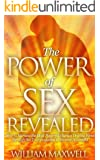 The Power of Sex Revealed: How to Harness the Most Powerful Human Driving Force through Sex Transmutation to Become Successful