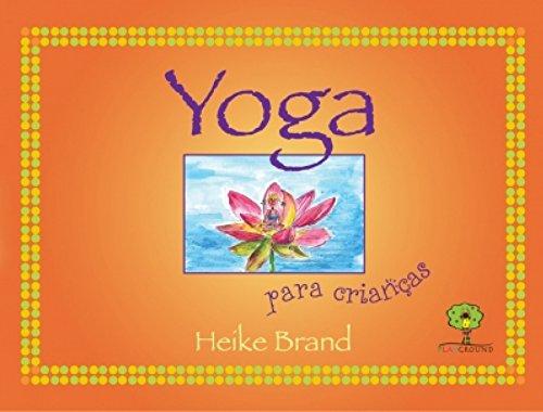 Yoga para crianças: Kriyas, Pranayamas, brincadeiras com Ásanas, Método Livre Progresso e estórias da mitologia hindu