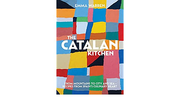 The Catalan Kitchen: From Mountains to City and Sea--Recipes from Spains Culinary Heart: Amazon.es: Warren Emma: Libros en idiomas extranjeros