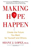 Making Hope Happen, Shane J. Lopez, 1451666225