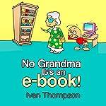No Grandma It's an E-book | Ivan Thompson
