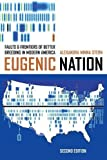 Eugenic Nation: Faults and Frontiers of Better Breeding in Modern America (American Crossroads)