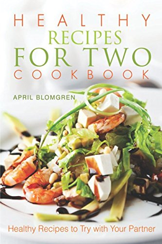 Healthy Recipes for Two Cookbook: Healthy Recipes to Try with Your Partner (Slow Cooker Atk)