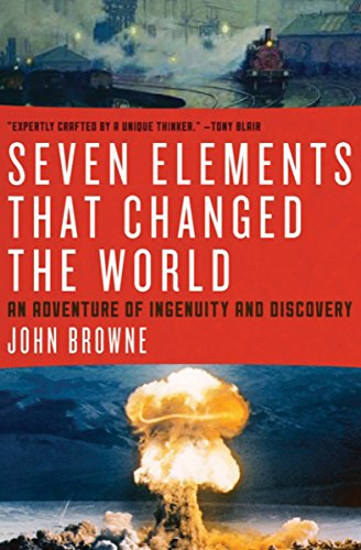 Seven Elements That Changed the World: An Adventure of Ingenuity and Discovery cover