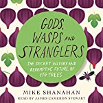 Gods, Wasps and Stranglers: The Secret History and Redemptive Future of Fig Trees | Mike Shanahan