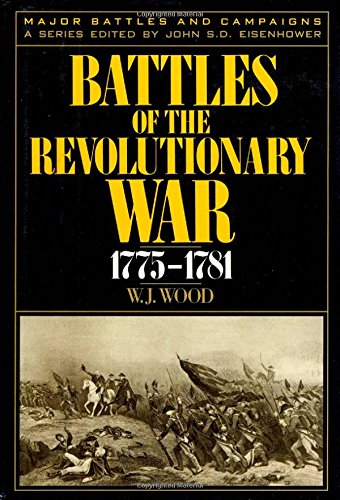 Battles of the Revolutionary War, 1775-1781 (MAJOR BATTLES AND CAMPAIGNS)