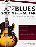 Jazz Blues Soloing for Guitar: The Comprehensive Study Guide (Fundamental Changes in Jazz Guitar)