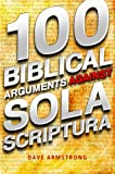 100 Biblical Arguments Against Sola Scriptura, Dave Armstrong, 1933919590