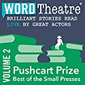 WordTheatre: Pushcart Prize: Best of the Small Presses, Volume 2 Performance by Brian Doyle, Marvin Cohen, Philip Dacey, David Schuman, Peter Moore Smith Narrated by Linus Roache, Brian Cox, Janel Moloney, Nicholas Brendon, Gil Bellows