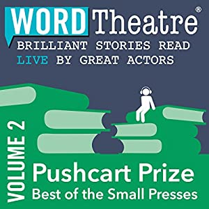WordTheatre: Pushcart Prize: Best of the Small Presses, Volume 2 Performance