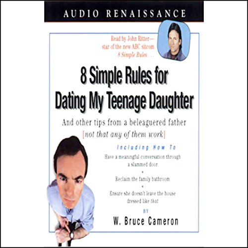 8 Simple Rules for Dating My Teenage Daughter: And Other Tips from a Beleaguered Father