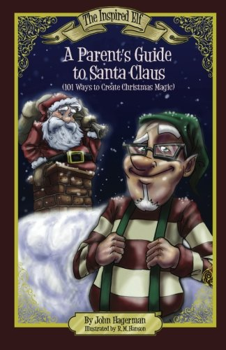 A Parent's Guide to Santa Claus: 101 Ways to Create Christmas Magic