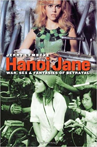 Amazon hanoi jane war sex and fantasies of betrayal amazon hanoi jane war sex and fantasies of betrayal 9781558498150 jerry lembcke books fandeluxe Images