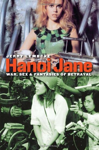 Hanoi Jane: War, Sex, and Fantasies of Betrayal