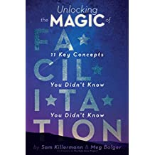 Unlocking the Magic of Facilitation: 11 Key Concepts You Didn't Know You Didn't Know