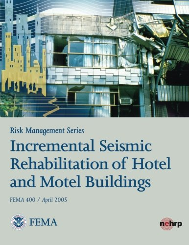 Read Online Risk Management Series: Incremental Seismic Rehabilitation of Hotel and Motel Buildings (FEMA 400 / April 2005) pdf epub