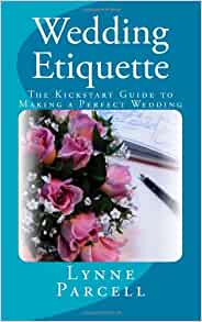 Wedding Etiquette: The Kickstart Guide to Making a Perfect Wedding ...