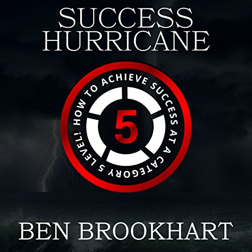 Success Hurricane: How to Achieve Success at a Category 5 Level