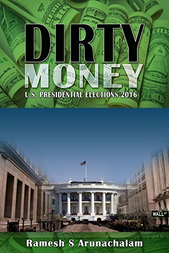 Dirty Money: U.S. Presidential Elections 2016 by [Arunachalam, Ramesh S]