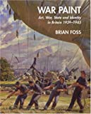 War Paint: Art, War, State and Identity in Britain, 1939-1945 (The Paul Mellon Centre for Studies in British Art)