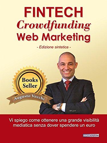 Fintech, Crowdfunding, Web Marketing: Come ottenere una grande visibilità mediatica senza spendere un euro (Italian Edition)