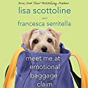 Meet Me at Emotional Baggage Claim Audiobook by Lisa Scottoline, Francesca Serritella Narrated by Lisa Scottoline, Francesca Serritella