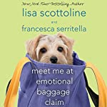 Meet Me at Emotional Baggage Claim | Lisa Scottoline,Francesca Serritella