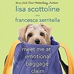 Meet Me at Emotional Baggage Claim | Lisa Scottoline,Francesca Serritella