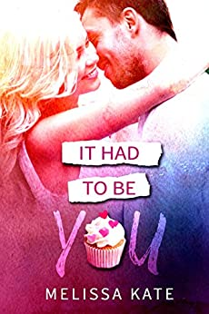 It Had To Be You (Crystal Valley Series Book 2) by [Kate, Melissa]