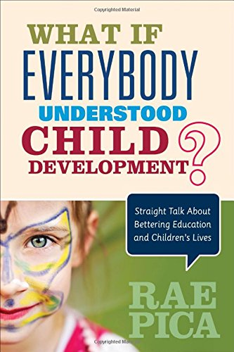 What If Everybody Understood Child Development?: Straight Talk About Bettering Education and Children's Lives [Rae Pica] (Tapa Blanda)
