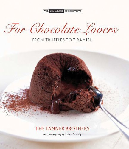 For Chocolate Lovers: From Truffles to Tiramisu (The Small Book of Good Taste)