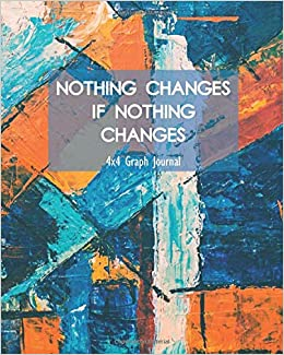nothing changes if nothing changes 4x4 graph journal it s about