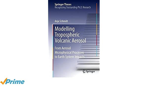 modelling tropospheric volcanic aerosol from aerosol  modelling tropospheric volcanic aerosol from aerosol microphysical processes to earth system impacts springer theses 9783642348389 medicine health