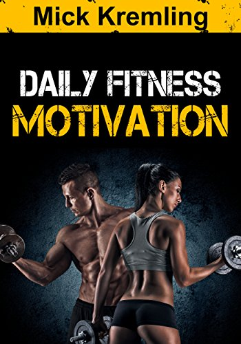 Daily Fitness Motivation: 365 Days of the Best Motivational