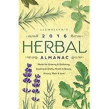 Llewellyn's 2016 Herbal Almanac: Herbs for Growing & Gathering, Cooking & Crafts, Health & Beauty, History, Myth & Lore (Llewellyn's Herbal Almanac)