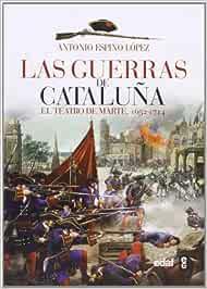 LAS GUERRAS DE CATALUÑA. EL TETARO DE MARTE 1652-1714 Crónicas de la Historia: Amazon.es: Espino López, Antonio: Libros