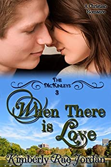 When There is Love: A Christian Romance (The McKinleys Book 3) by [Jordan, Kimberly Rae]