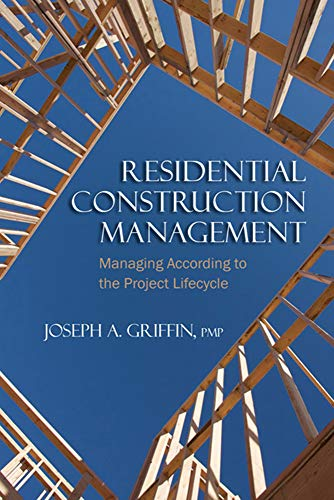 Residential Construction Management: Managing According to the Project Lifecycle