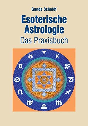 Esoterische Astrologie: Das Praxisbuch Taschenbuch – 15. März 2017 Gunda Scholdt Books on Demand 3743180987 BODY