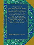 img - for Proportional Representation: A Means for the Improvement of Municipal Government; with Reports On the Constitutionality in New York of a System ... by Judge John F. Dillon and Hon. Simon Sterne book / textbook / text book