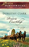 Prairie Courtship, Dorothy Clark, 0373828454