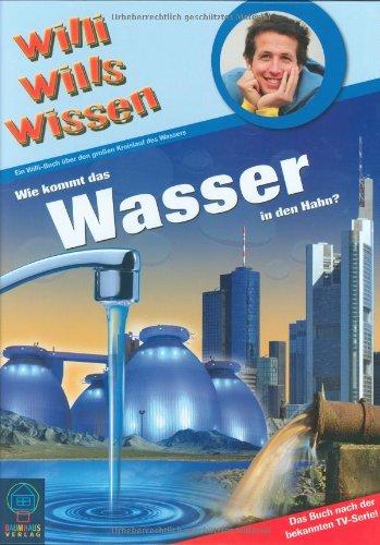 Willi wills wissen: Wie kommt das Wasser in den Hahn? Ein Willi-Buch über den großen Kreislauf des Wassers