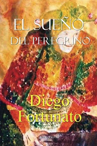 El sueño del peregrino (Spanish Edition) by [Fortunato, Diego]