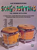 Authentic Bongo Rhythms: A Complete Study: Contains Illustrations Showing the Current Method of Playing the Bongo Drums and All the Latin Rhythms