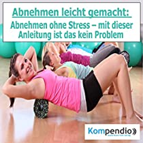 ABNEHMEN LEICHT GEMACHT: ABNEHMEN OHNE STRESS - MIT DIESER ANLEITUNG IST DAS KEIN PROBLEM