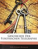 Geschichte Der Elektrischen Telegraphie, Karl Eduard Zetzsche, 1143436946