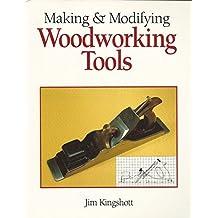 Making & Modifying Woodworking Tools