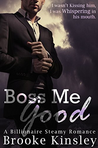 Boss Me Good (Boss Me Series, Book Three): (A Billioniare Steamy Romance Series) by [Kinsley, Brooke ]